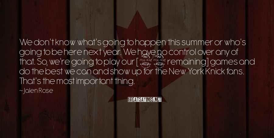 Jalen Rose Sayings: We don't know what's going to happen this summer or who's going to be here
