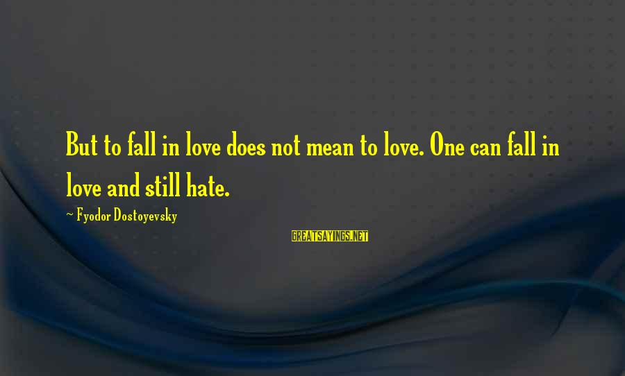Jamaican Patwa Sayings By Fyodor Dostoyevsky: But to fall in love does not mean to love. One can fall in love