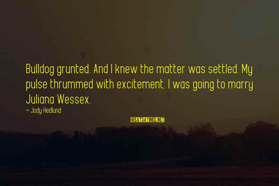 Jamaican Patwa Sayings By Jody Hedlund: Bulldog grunted. And I knew the matter was settled. My pulse thrummed with excitement. I