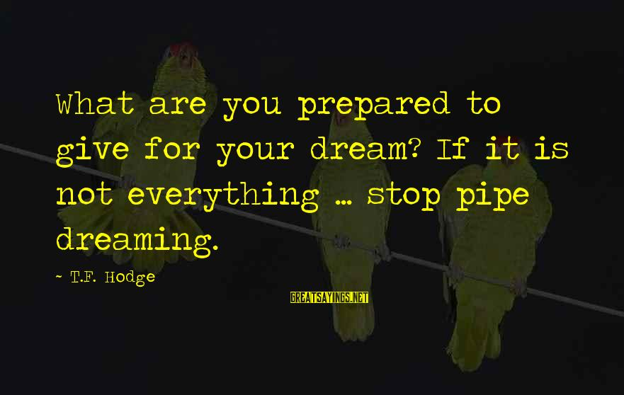 Jamaican Patwa Sayings By T.F. Hodge: What are you prepared to give for your dream? If it is not everything ...
