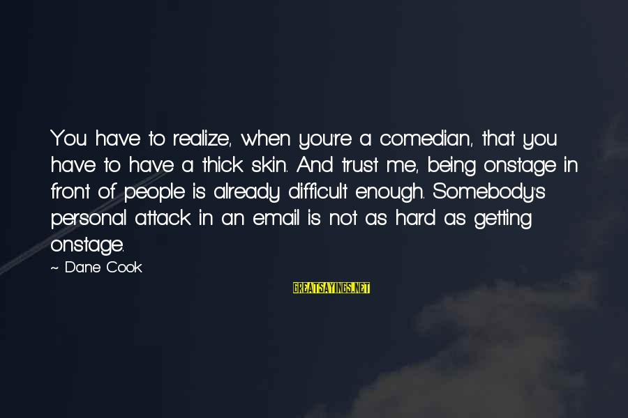 James B. Eads Sayings By Dane Cook: You have to realize, when you're a comedian, that you have to have a thick