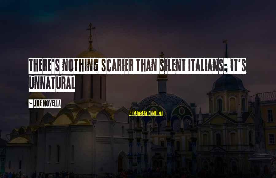 James B. Eads Sayings By Joe Novella: there's nothing scarier than silent Italians; it's unnatural