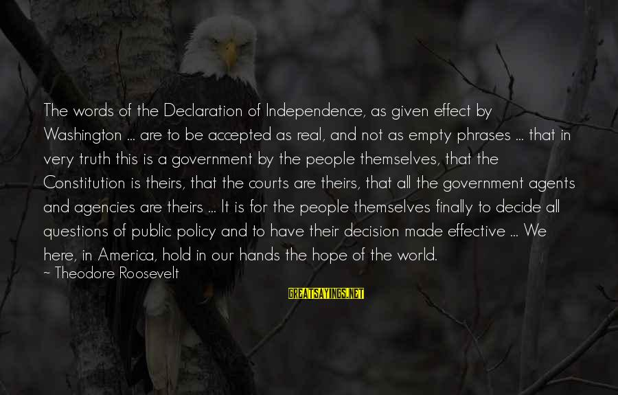 James B. Eads Sayings By Theodore Roosevelt: The words of the Declaration of Independence, as given effect by Washington ... are to