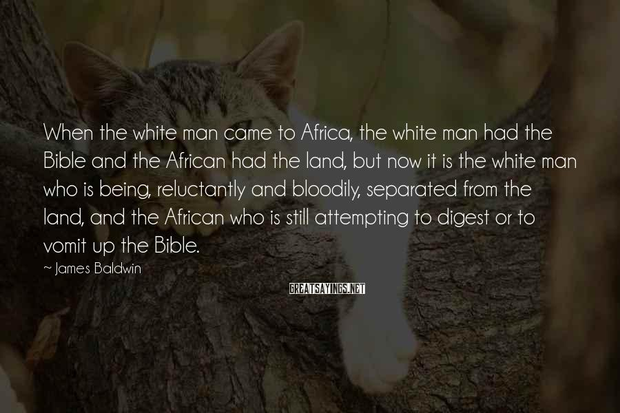 James Baldwin Sayings: When the white man came to Africa, the white man had the Bible and the