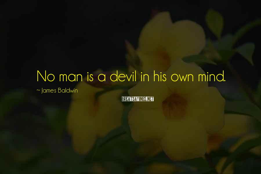 James Baldwin Sayings: No man is a devil in his own mind.