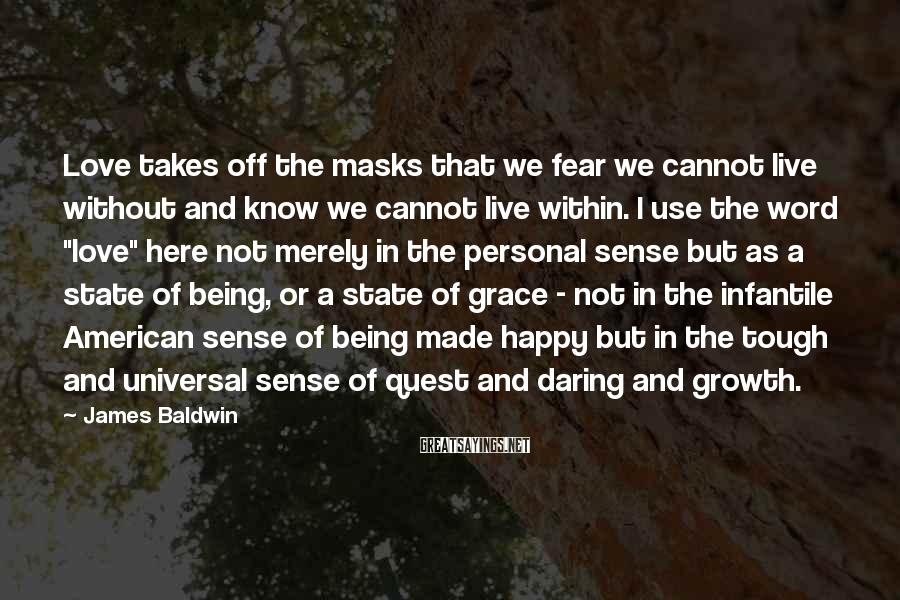 James Baldwin Sayings: Love takes off the masks that we fear we cannot live without and know we