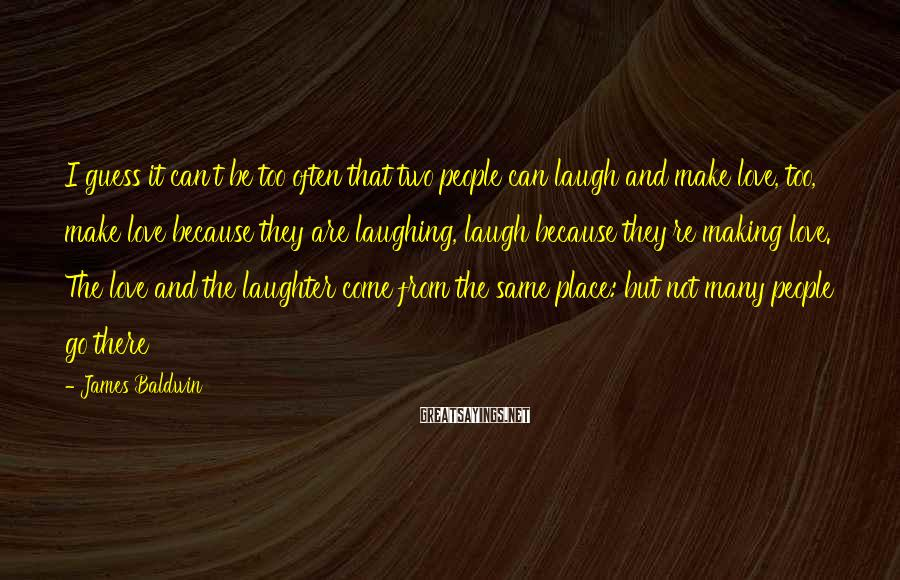 James Baldwin Sayings: I guess it can't be too often that two people can laugh and make love,