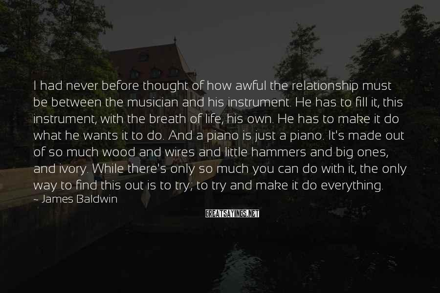 James Baldwin Sayings: I had never before thought of how awful the relationship must be between the musician
