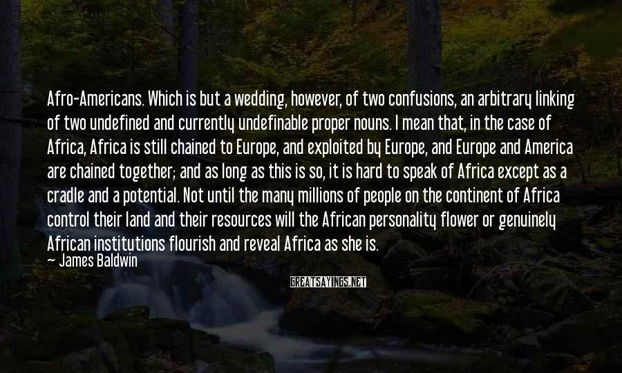James Baldwin Sayings: Afro-Americans. Which is but a wedding, however, of two confusions, an arbitrary linking of two