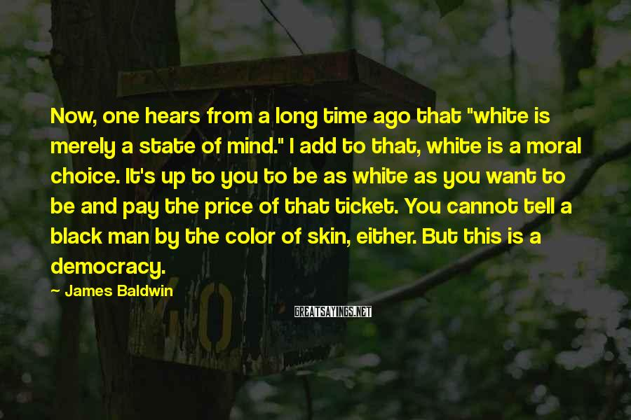 """James Baldwin Sayings: Now, one hears from a long time ago that """"white is merely a state of"""