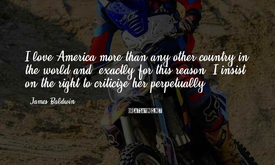 James Baldwin Sayings: I love America more than any other country in the world and, exactly for this
