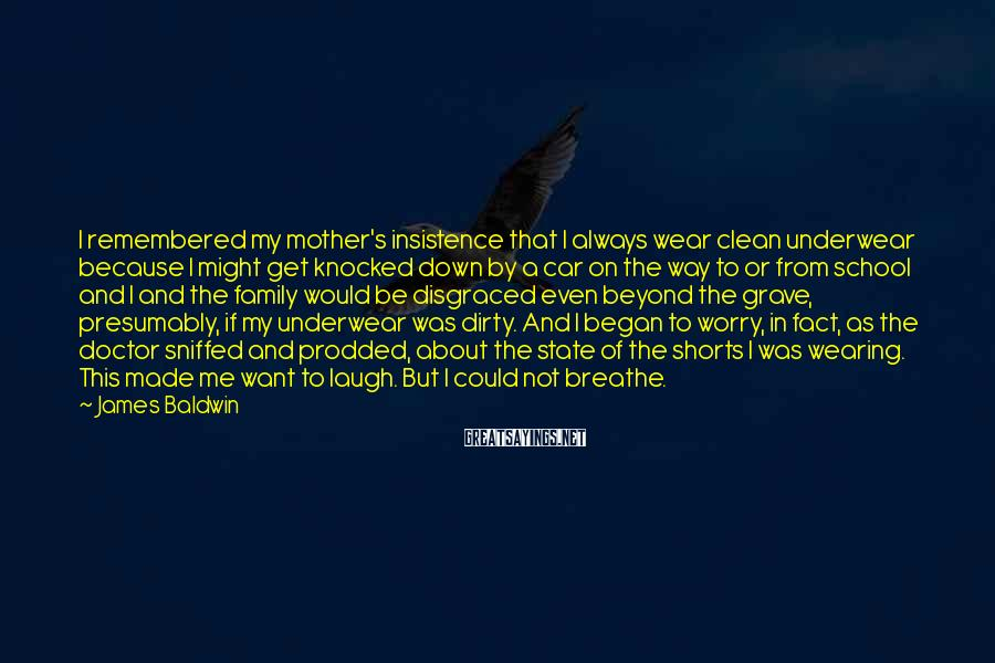 James Baldwin Sayings: I remembered my mother's insistence that I always wear clean underwear because I might get