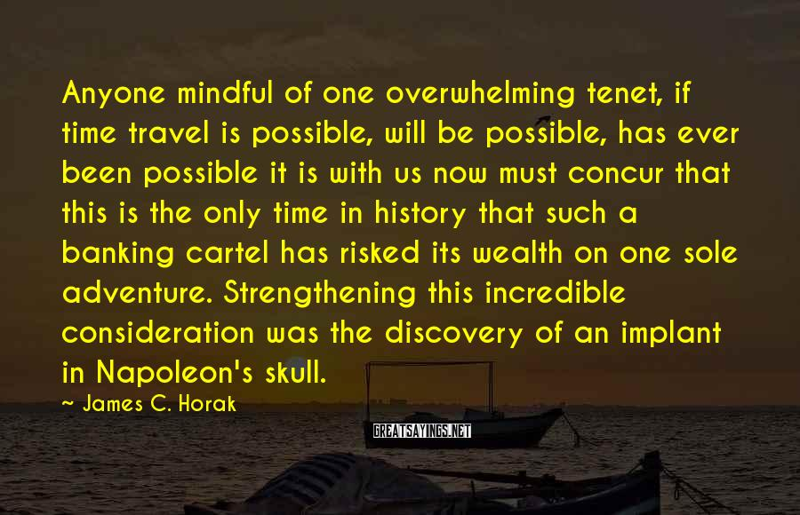 James C. Horak Sayings: Anyone mindful of one overwhelming tenet, if time travel is possible, will be possible, has