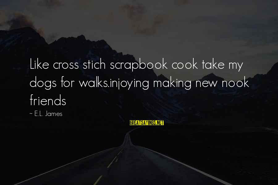 James Cook's Sayings By E.L. James: Like cross stich scrapbook cook take my dogs for walks.injoying making new nook friends