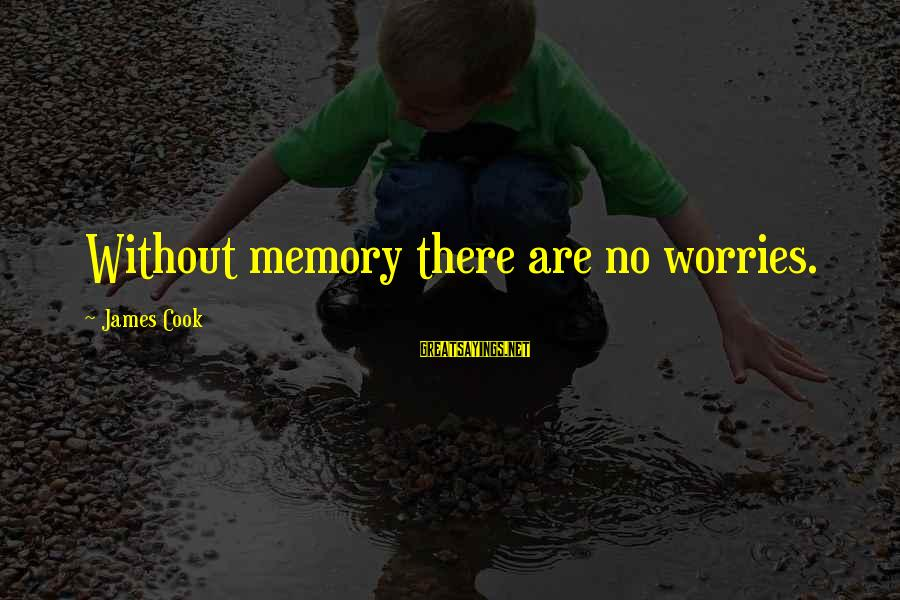 James Cook's Sayings By James Cook: Without memory there are no worries.