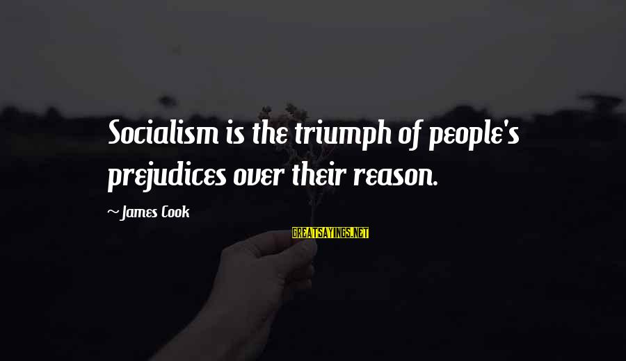 James Cook's Sayings By James Cook: Socialism is the triumph of people's prejudices over their reason.