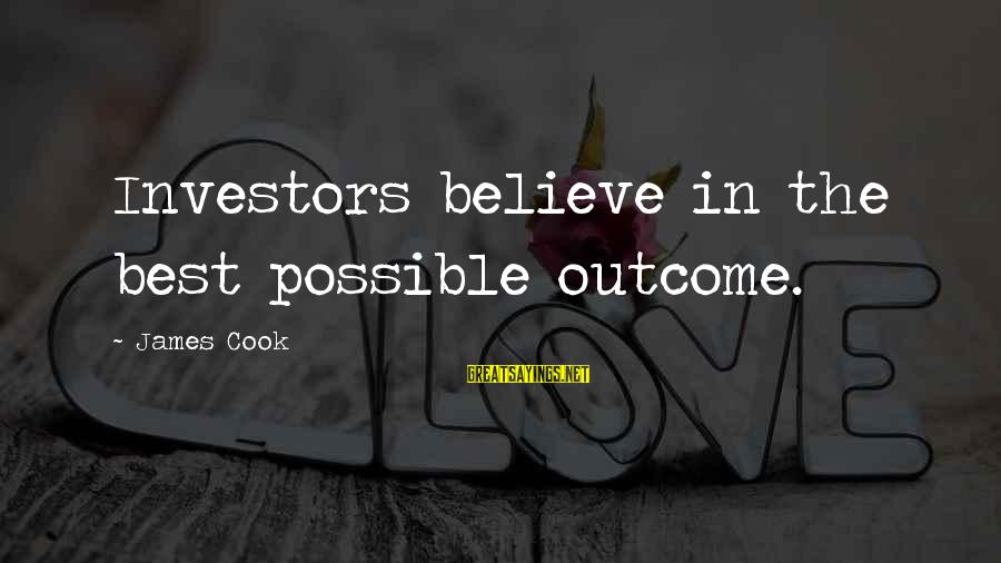 James Cook's Sayings By James Cook: Investors believe in the best possible outcome.