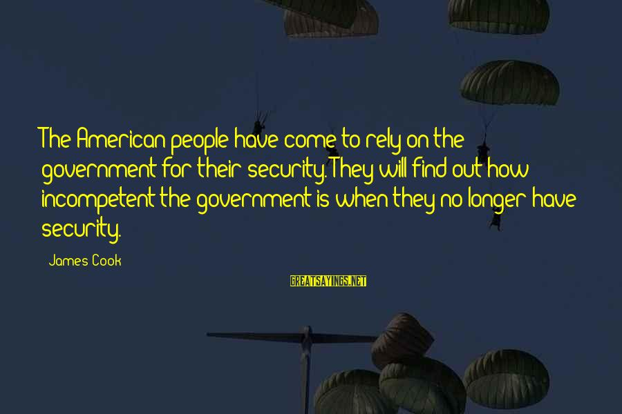 James Cook's Sayings By James Cook: The American people have come to rely on the government for their security. They will