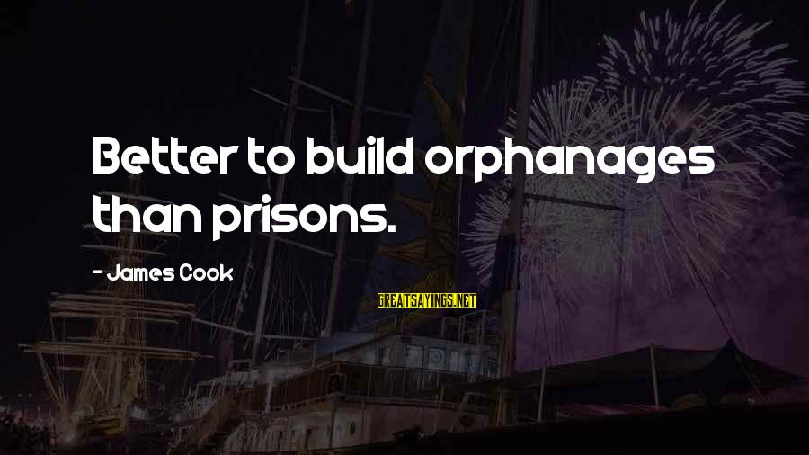 James Cook's Sayings By James Cook: Better to build orphanages than prisons.