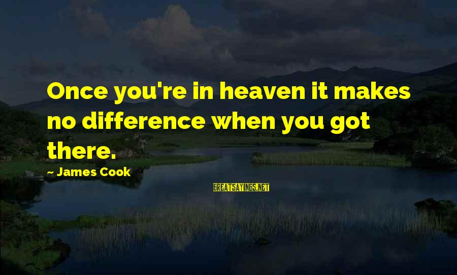 James Cook's Sayings By James Cook: Once you're in heaven it makes no difference when you got there.