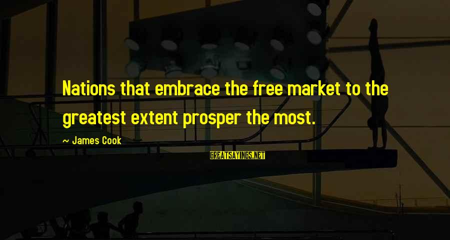 James Cook's Sayings By James Cook: Nations that embrace the free market to the greatest extent prosper the most.