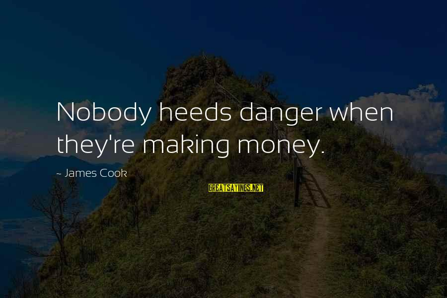 James Cook's Sayings By James Cook: Nobody heeds danger when they're making money.