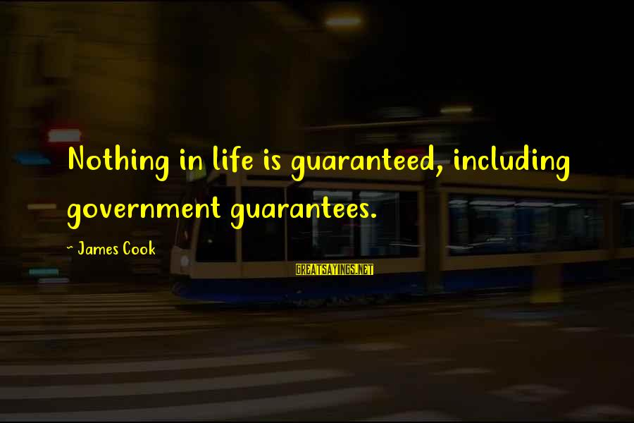 James Cook's Sayings By James Cook: Nothing in life is guaranteed, including government guarantees.