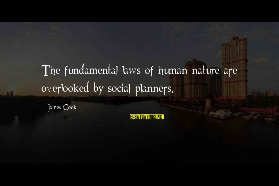 James Cook's Sayings By James Cook: The fundamental laws of human nature are overlooked by social planners.