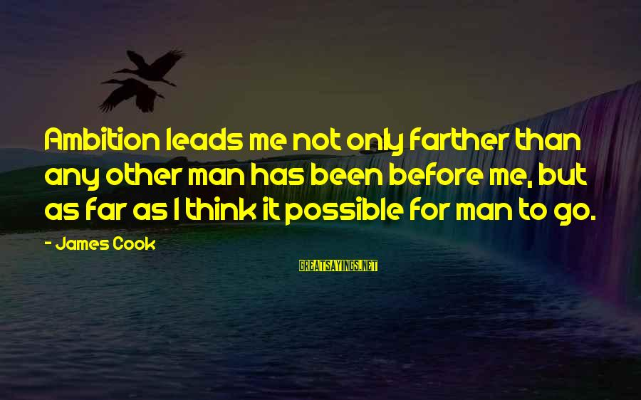 James Cook's Sayings By James Cook: Ambition leads me not only farther than any other man has been before me, but