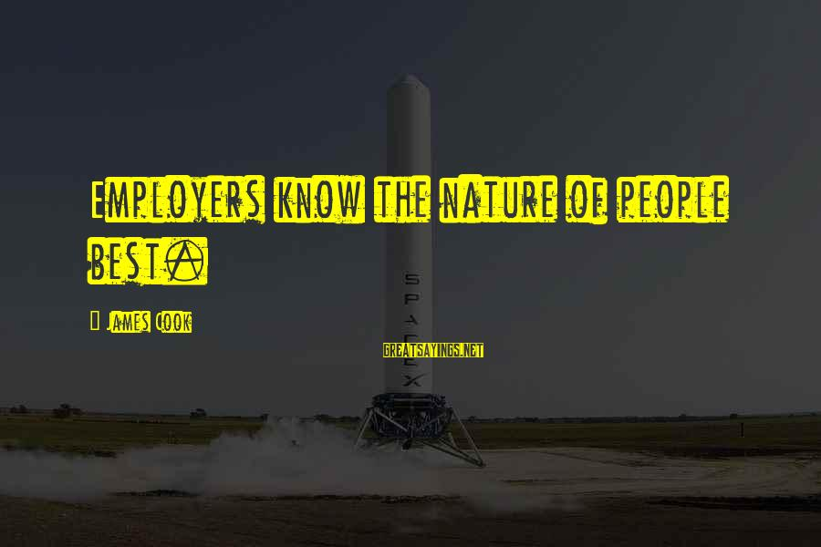 James Cook's Sayings By James Cook: Employers know the nature of people best.