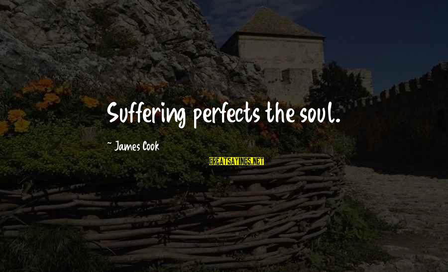 James Cook's Sayings By James Cook: Suffering perfects the soul.