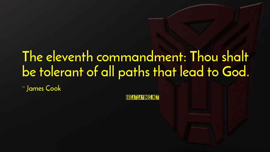 James Cook's Sayings By James Cook: The eleventh commandment: Thou shalt be tolerant of all paths that lead to God.