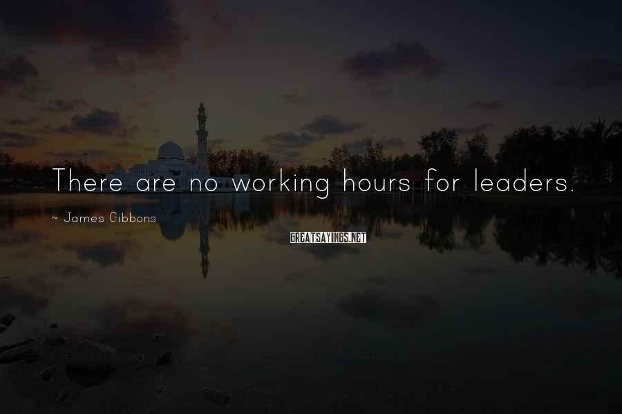 James Gibbons Sayings: There are no working hours for leaders.