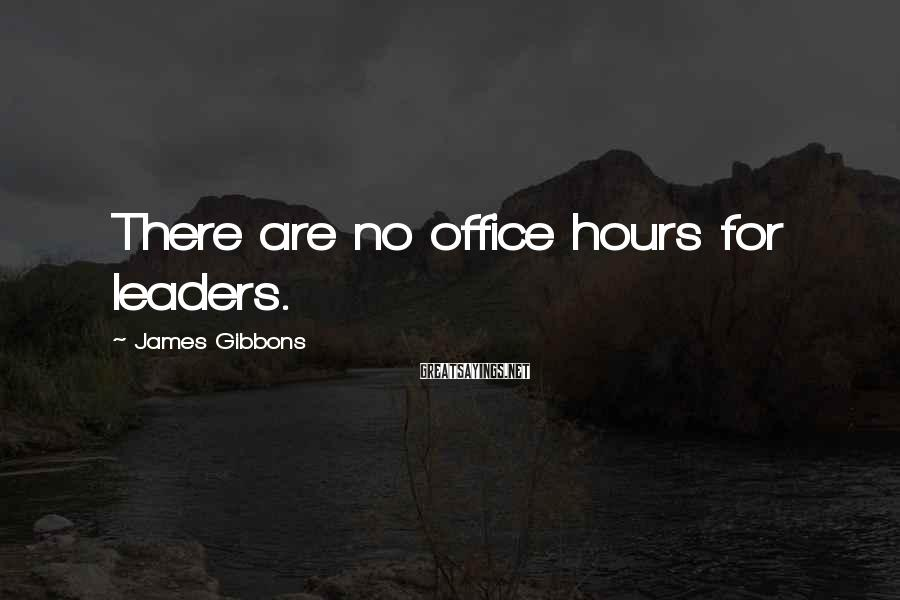 James Gibbons Sayings: There are no office hours for leaders.
