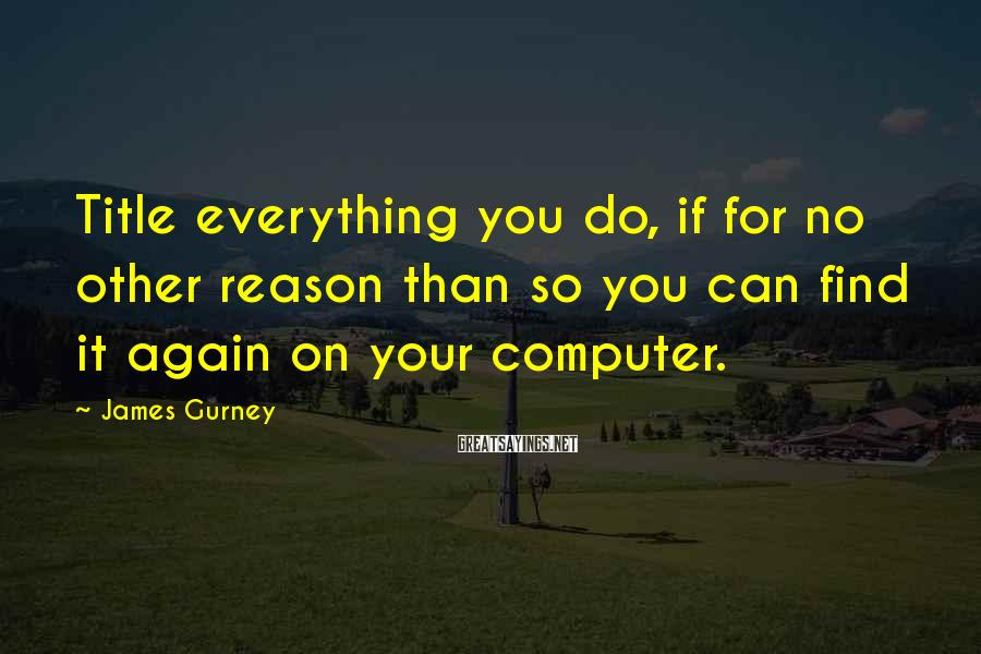 James Gurney Sayings: Title everything you do, if for no other reason than so you can find it