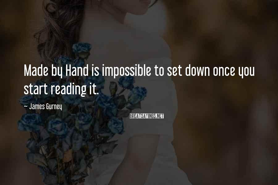 James Gurney Sayings: Made by Hand is impossible to set down once you start reading it.