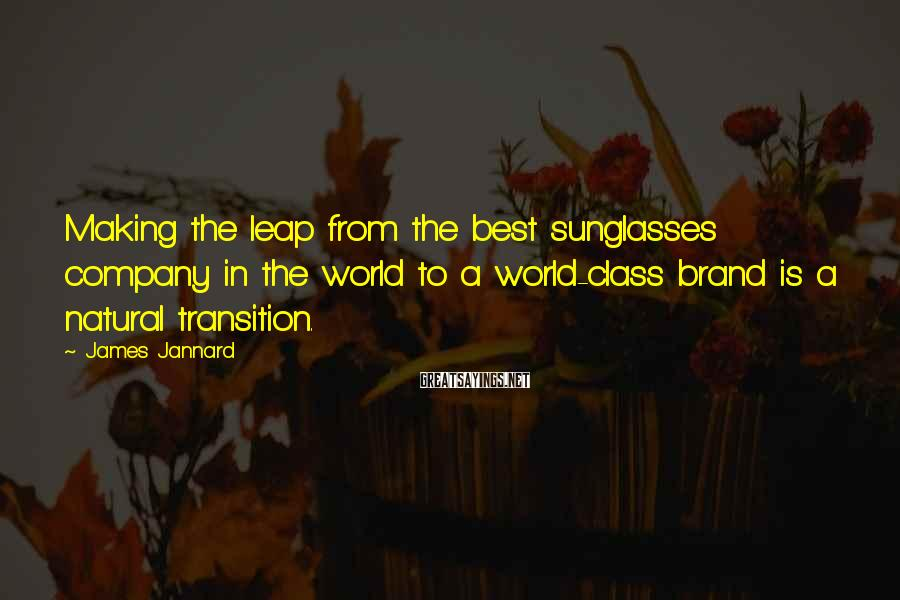 James Jannard Sayings: Making the leap from the best sunglasses company in the world to a world-class brand