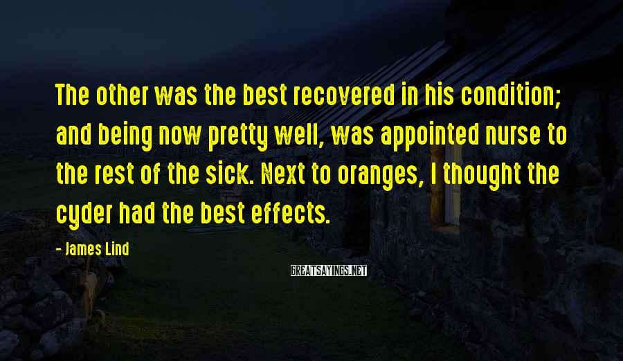 James Lind Sayings: The other was the best recovered in his condition; and being now pretty well, was
