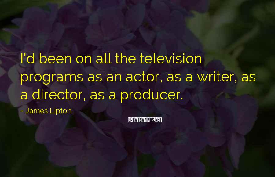 James Lipton Sayings: I'd been on all the television programs as an actor, as a writer, as a