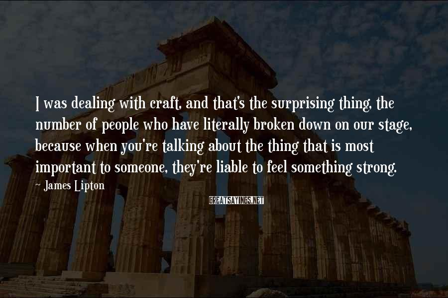James Lipton Sayings: I was dealing with craft, and that's the surprising thing, the number of people who