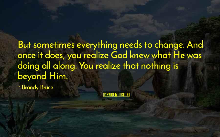 James Monroe Freedom Sayings By Brandy Bruce: But sometimes everything needs to change. And once it does, you realize God knew what