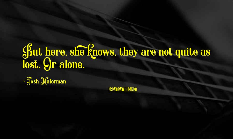James Monroe Freedom Sayings By Josh Malerman: But here, she knows, they are not quite as lost. Or alone.