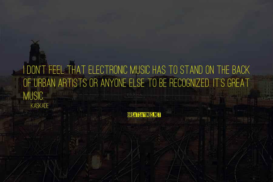 James Monroe Freedom Sayings By Kaskade: I don't feel that electronic music has to stand on the back of urban artists