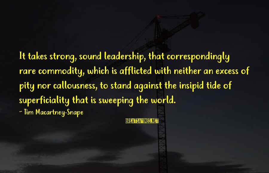James Monroe Freedom Sayings By Tim Macartney-Snape: It takes strong, sound leadership, that correspondingly rare commodity, which is afflicted with neither an