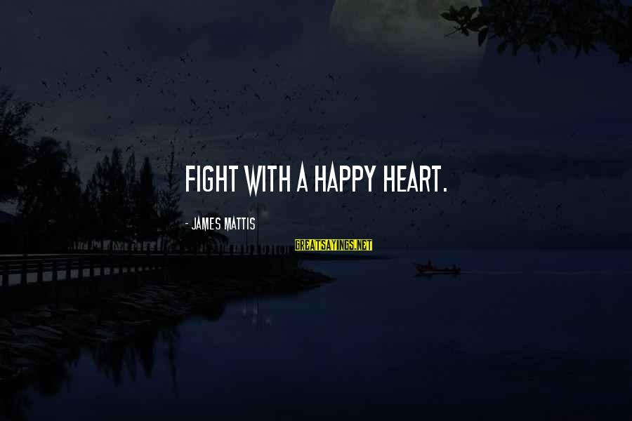 James N Mattis Sayings By James Mattis: Fight with a happy heart.