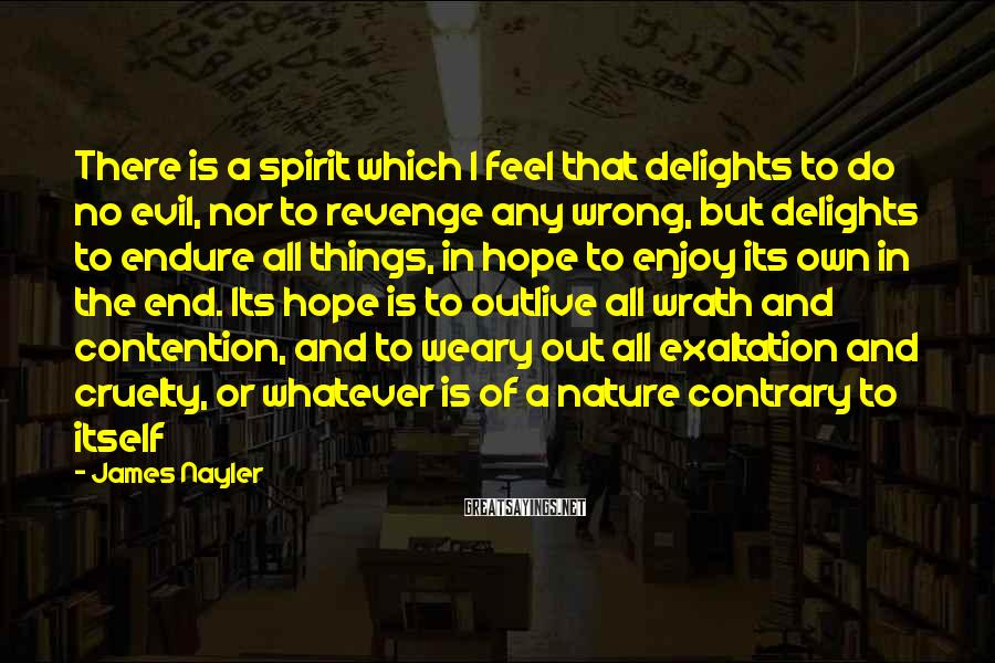 James Nayler Sayings: There is a spirit which I feel that delights to do no evil, nor to