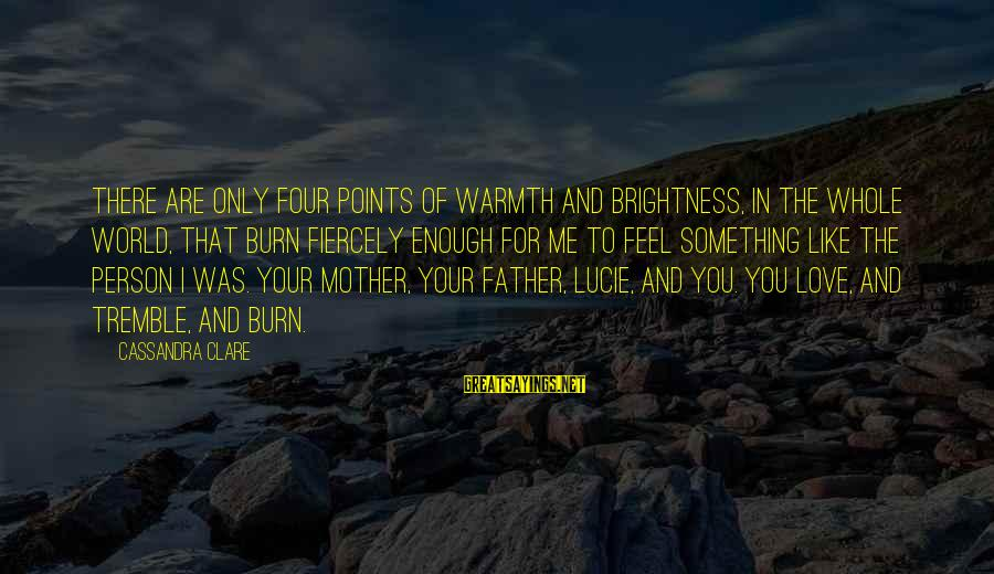 James Orr Sayings By Cassandra Clare: There are only four points of warmth and brightness, in the whole world, that burn