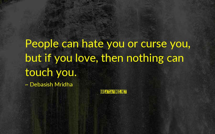 James Orr Sayings By Debasish Mridha: People can hate you or curse you, but if you love, then nothing can touch