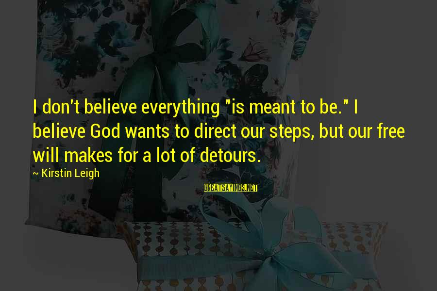 "James Orr Sayings By Kirstin Leigh: I don't believe everything ""is meant to be."" I believe God wants to direct our"