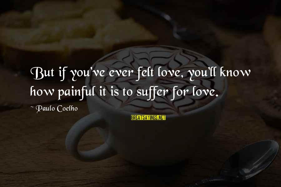 James Orr Sayings By Paulo Coelho: But if you've ever felt love, you'll know how painful it is to suffer for